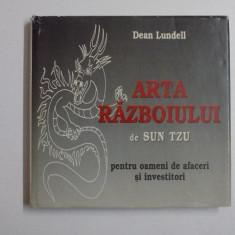 ARTA RAZBOIULUI de SUN TZU PENTRU OAMENI DE AFACERI SI INVESTITORI de DEAN LUNDELL, 2004 - Carte Marketing