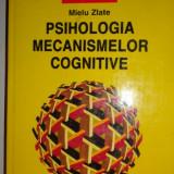 PSIHOLOGIA MECANISMELOR COGNITIVE AN 1999/521PAG= MIELU ZLATE - Carte Psihologie