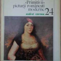 Primitivii Picturii Romanesti Moderne - Andrei Cornea, 387921 - Album Arta
