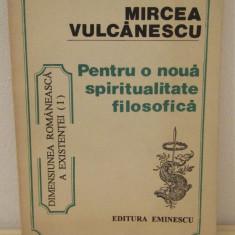 PENTRU O NOUA SPIRITUALITATE FILOSOFICA -MIRCEA VULCANESCU - Filosofie