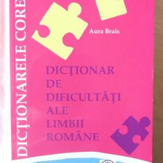 DICTIONAR DE DIFICULTATI ALE LIMBII ROMANE, Ed. 4, Aura Brais, 2009. Carte noua - Teste Bacalaureat