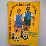 Gh. Radulescu, s.a. - Fotbalul craiovean de-a lungul anilor - Carte sport