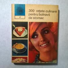 300 retete culinare pentru bolnavii de stomac {Col. Caleidoscop}