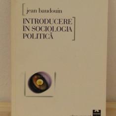INTRODUCERE IN SOCIOLOGIA POLITICA-JEAN BAUDOUIN - Carte Politica