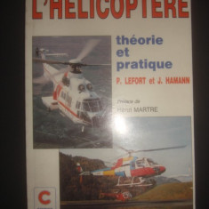 L. LEFORT * J. HAMANN - ELICOPTERUL, TEORIE SI PRACTICA  {1999, limba franceza}