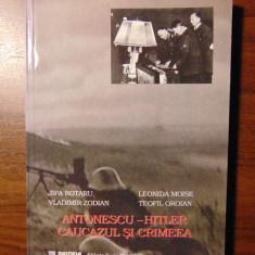 Antonescu - Hitler, Caucazul si Crimeea - J. Rotaru, V. Zodian (1998) - Istorie