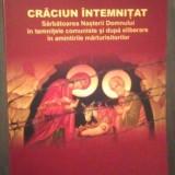 CRACIUN INTEMNITAT - SARBATOAREA NASTERII DOMNULUI IN TEMNITELE COMUNISTE