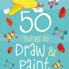 50 Things to Draw and Paint - Usborne book - Carte educativa
