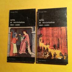 ARTA SI SOCIETATEA 980-1420 Georges Duby 2 vol - Istorie