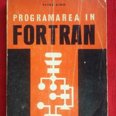 PROGRAMAREA IN FORTRAN de PETRE DIMO - 1971 - Carte Limbaje de programare
