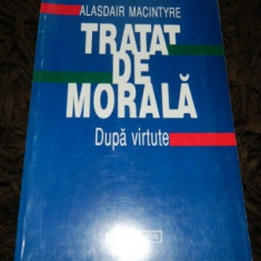 Tratat de morala : dupa virtute / Alasdair MacIntyre - Filosofie