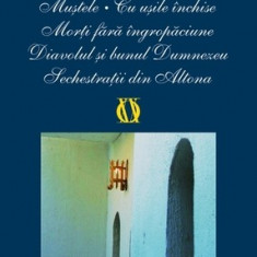 Jean-Paul Sartre - Mustele / Cu usile inchise / Morti fara ingropaciune / Diavolul si bunul Dumnezeu / Sechestratii din Altona - Carti Beletristica