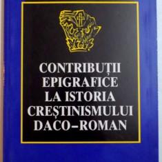 CONTRIBUTII EPIGRAFICE LA ISTORIA CRESTINISMULUI DACO-ROMAN, 2000 - Istorie