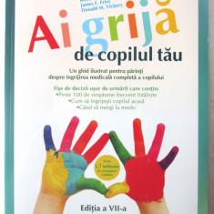 """""""AI GRIJA DE COPILUL TAU"""", Ed. VII, R. Pantell si altii, 2009. Absolut noua, Alta editura"""