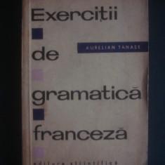 AURELIAN TANASE - EXERCITII DE GRAMATICA FRANCEZA - Curs Limba Franceza Altele