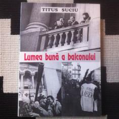 Titus Suciu lumea buna a balconului carte istorie revolutie 1989 helicon banat
