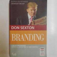 BRANDING, CUM SE CONSTRUIESTE BUNUL CEL MAI DE PRET AL UNEI COMPANII de DON SEXTON, 2012 - Carte Marketing