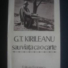 G. T. KIRILEANU - SAU VIATA CA O CARTE * MARTURII INEDITE - Biografie