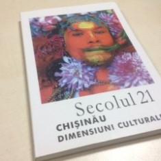 SECOLUL 21- CHISINAU, DIMENSIUNI CULTURALE - Carte Antologie