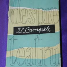 I l Caragiale - Despre teatru (f0237 - Carte Teatru