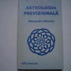 Astrologia previzionala - Alexandru Nicolici - Carte astrologie Altele