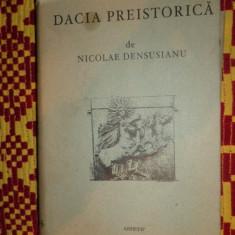 Dacia preistorica an 2002 ( editie facsimil)/ 1152pag- N.Densusianu - Istorie