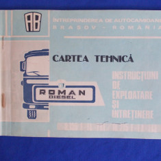CARTE TEHNICA ROMAN DIESEL : INSTRUCTIUNI DE EXPLOATARE SI INTRETINERE - 1982
