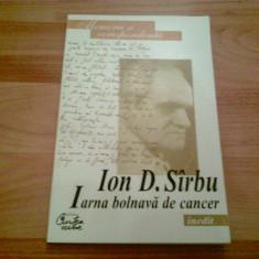 IARNA BOLNAVA DE CANCER - ION D. SIRBU - Carte de colectie, Curtea Veche