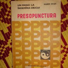Presopunctura un masaj la indemana oricui an 1983/165pag/157figuri- Sabin Ivan - Carte Recuperare medicala