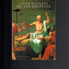 Andrei Cornea - Cand Socrate nu are dreptate - Filosofie
