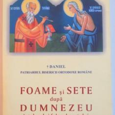 FOAME SI SETE DUPA DUMNEZEU, INTELESUL SI FOLOSUL POSTULUI de PATRIARHUL BISERICII ORTODOXE ROMANE DANIEL, 2008 - Carti Crestinism
