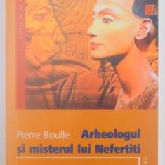 ARHEOLOGUL SI MISTERUL LUI NEFERTITI de PIERRE BOULLE , 2007