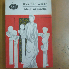 Idele lui Martie Thornton Wilder Bucuresti 1969 - Roman istoric