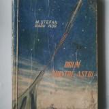 DRUM PRINTRE ASTRI - M. STEFAN, RADU NOR EDITIE PRINCEPS ILUSTRATA 1954 ( Ct2 ) - Carte Editie princeps