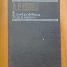 I DRAMA LA VANATOARE SCHITE SI POVESTIRI A.P.Cehov Opere volumul 2, A.P. Cehov