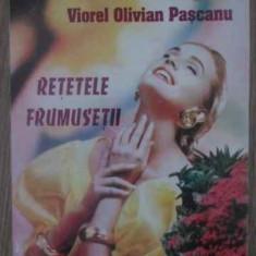 Retetele Frumusetii - Viorel Olivian Pascanu, 388788 - Carte Medicina alternativa