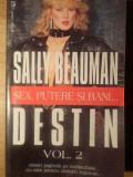 Sex, Putere Si Bani... Destin Vol.2 - Sally Beauman ,388640