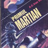 A. E. VAN VOGT - PRIMUL MARTIAN ( SF ) - Carte SF