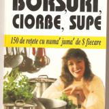 Borsuri, ciorbe, supe-150 de retete - Carte Retete traditionale romanesti