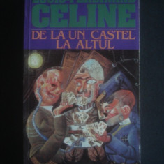LOUIS FERDINAND CELINE - DE LA UN CASTEL LA ALTUL