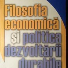 Filosofia Economica Si Politica Dezvoltarii Durabile - Ion Pohoata, 388658 - Carte Marketing