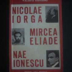 VALERIU RAPEANU - N. IORGA, MIRCEA ELIADE, NAE IONESCU - Istorie