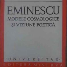 Eminescu Modele Cosmologice Si Viziune Poetica - Ioana Em. Petrescu, 388792 - Biografie