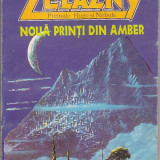 ROGER ZELAZNY - NOUA PRINTI DIN AMBER ( SF ) - Carte SF