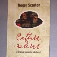 Roger Scruton CULTURA MODERNA pe intelesul oamenilor inteligenti - Filosofie