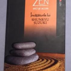 Zen aici si acum / Invataturile lui Shunryu suzuki