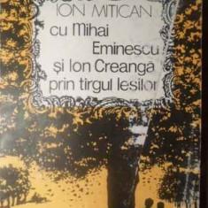 Cu Mihai Eminescu Si Ion Creanga Prin Tirgul Iesilor - Ion Mitican, 388898 - Biografie