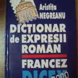 DICTIONAR DE EXPRESII ROMAN FRANCEZ de ARISTITA NEGREANU , 2000
