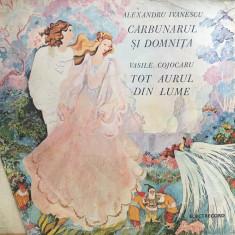 CARBUNARUL SI DOMNITA Alexandru Ivanescu TOT AURUL DIN LUME V. Cojocaru VINIL - Muzica pentru copii