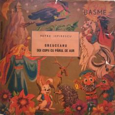 GREUCEANU * DOI COPII CU PARUL DE AUR - P. Ispirescu (DISC VINIL) - Muzica pentru copii